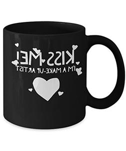 Kiss Me! I'm a Make-up Artist - Unique Fun Coffee Mug - Make