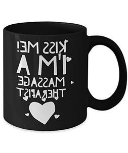 Kiss Me! I'm a Massage Therapist - Unique Fun Coffee Mug - M