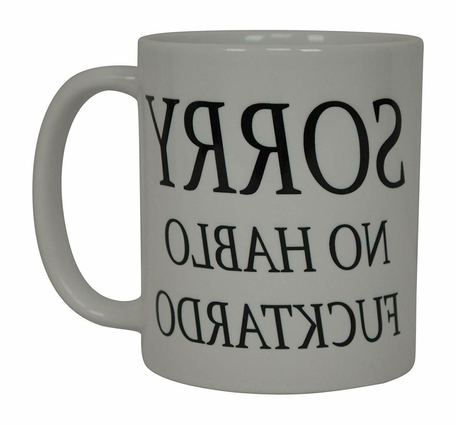 Best Funny Coffee Mug Sorry No Hablo Fucktardo Sarcastic Nov