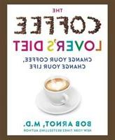 The Coffee Lover's Diet: Change Your Coffee . . . Chang
