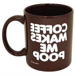 Coffee Makes Me Poop Funny Coffee MugCup 11 oz Dark Brown wi
