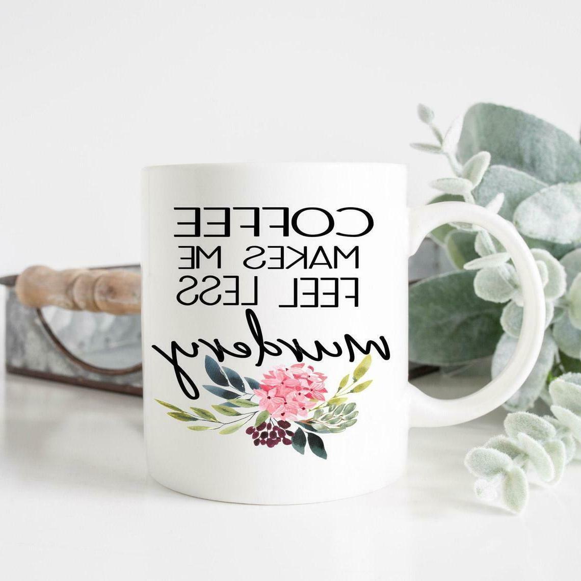 coffee mug coffee makes me feel less