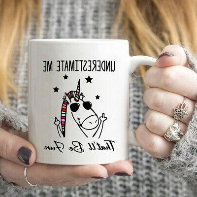 Unicorn Underestimate Me That'll Be Fun Mug White Ceramic 11