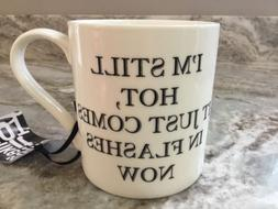 Large Coffee Mug. I'm Still Hot It Just Comes In Flashes Now