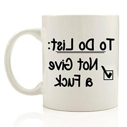 To Do List - Not Give a Fck Funny Coffee Mug 11 oz - Birthda