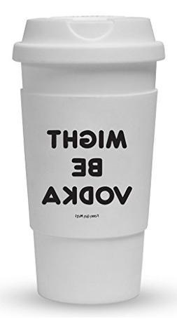 Funny Guy Mugs Might Be Vodka Travel Tumbler With Removable