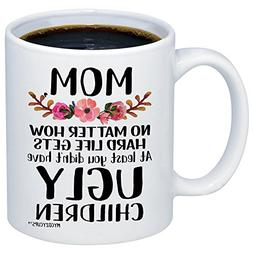 MyCozyCups Mom, at Least You Don't Have Ugly Children Coffee