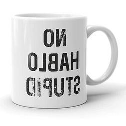 No Hablo Stupid Mug Funny Sarcastic Spanish Coffee Cup - 11o
