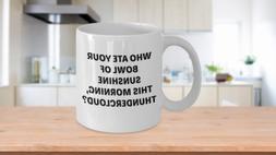 Novelty Coffee Mug - Who Ate Your Bowl of Sunshine - Funny C