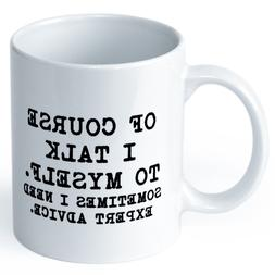 """""""OF COURSE I TALK TO MYSELF..."""" Funny Coffee Mugs for Women"""