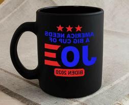 Politics Coffee Mug America Needs A Big Cup Of Joe Biden 202