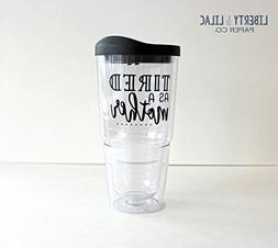 Sassy Quotes on 24 oz. Acrylic Coffee Tumbler - Tired as a M