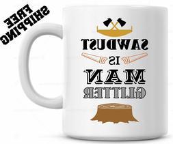 sawdust is man glitter funny coffee mug