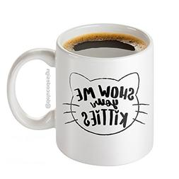 Show Me Your Kitties Coffee Mug - Funny Cat Mug - Novelty Mu