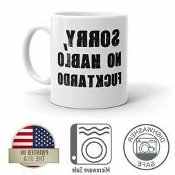 Sorry, No Hablo Fucktardo 11oz Funny Coffee Mug Dishwasher A