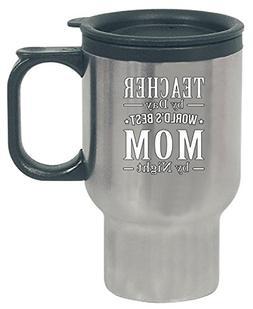Teacher By Day World Best Mom By Night - Travel Mug