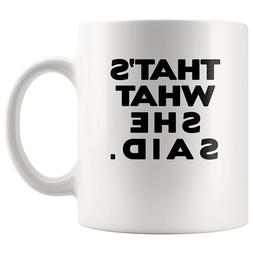 That's What She Said Coffee Mug Hot Gifts Funny Mug For Her
