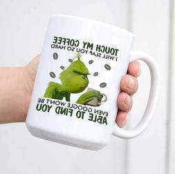 Touch My Coffee I Will Slap You So Hard Mug - The Grinch Mug