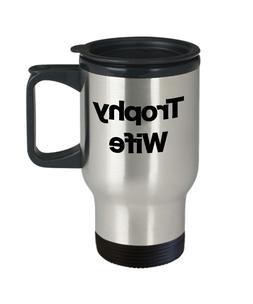 Trophy Wife Mug Travel Coffee Mug Funny Gift Partner Lover V