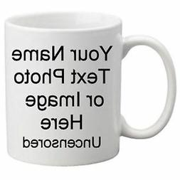 "Uncensored Personalized Coffee Mug..""Put What Ever You Want"