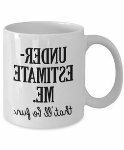 Underestimate Me That'll Be Fun Mug- Funny Quote Coffee Mug