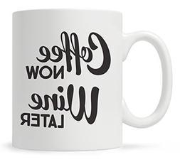 Wine Coffee Mug, Wine Mugs Funny, Coffee Now Wine Later Coff