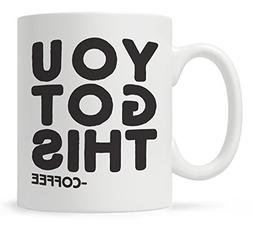 You Got This Funny Quote Coffee Mug, Funny Gift for Coworker