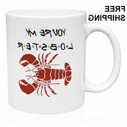 YOU' RE MY LOBSTER, Friends, Birthday, Christmas Gift, White