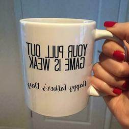 Your Pull Out Game Is Weak Happy Father's Day Mug White Cera